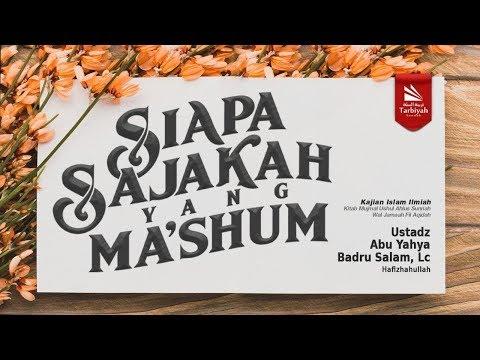 Siapa Sajakah Yang Ma'shum | Ustadz Abu Yahya Badru Salam, Lc.