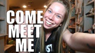 COME MEET ME!