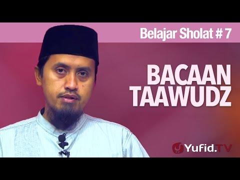 Kajian Fiqih: Belajar Shola Bagian 7 - Bacaan Taawudz - Ustadz Abdullah Zaen, MA