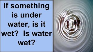 Is water wet?  Is something under water wet?  A philosophical look