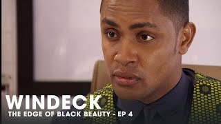 WINDECK EP04 - THE EDGE OF BLACK BEAUTY, SEDUCTION, REVENGE AND POWER ✊🏾😍😜 - FULL EPISODE