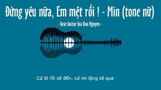 ĐỪNG YÊU NỮA EM MỆT RỒI ( Min ) - Beat guitar karaoke Tone nữ Gia Bao Nguyen cover