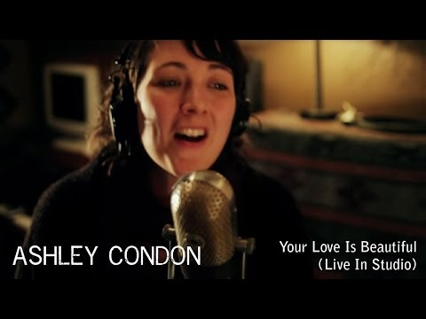 Ashley Condon - Your Love Is Beautiful