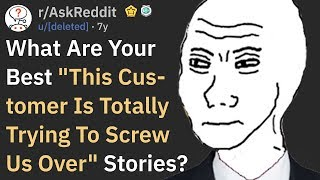 """""""This Customer Is Trying To Screw Us Over"""" Stories (r/AskReddit)"""