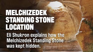 A Holy Place: Eli Shukron explains how the Melchizedek Standing Stone was kept hidden