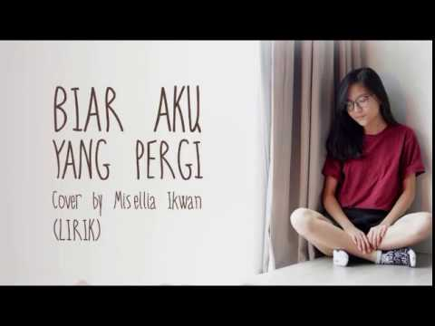 Biar Aku Yang Pergi Cover By Misellia Ikwan