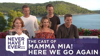Never Have I Ever: The Cast of Mamma Mia! Here We Go Again