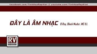 Đây Là Âm Nhạc - B Ray, Black Muder, MC ILL