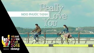 Video clip Really Love You  | Noo Phước Thịnh | Yeah1 Superstar (Offical Music Video)
