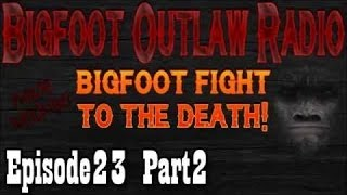 BigFoot 2017 Bigfoot Fight To The Death! Bigfoot Outlaw Radio Ep23 Part 2 - The Best Documentary Eve