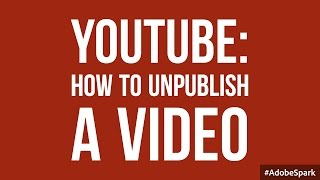 How to unpublish a YouTube video that's live