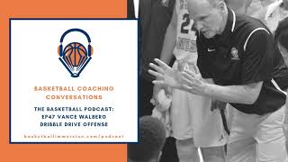 The Basketball Podcast: EP47 Vance Walberg Dribble Drive Offense