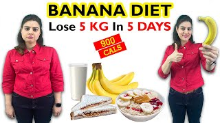 Banana Diet : Banana Diet Plan For Weight Loss | 900 Calorie Diet Plan | Lose 5 kgs in 5 days Diet