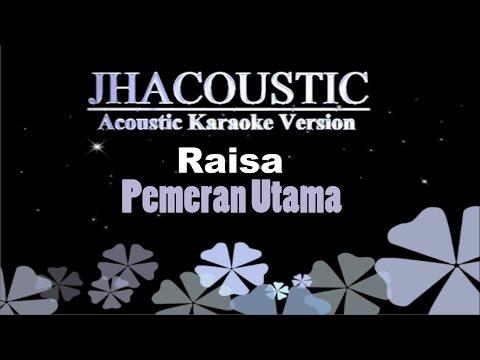 download lagu Raisa - Pemeran Utama (Acoustic Karaoke Version) gratis
