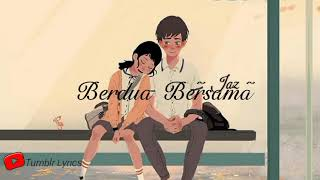 Download Lagu Lirik lagu Berdua Bersama - Jaz (OST. Milly & Mamet)  by Tumblr Lyrics Gratis STAFABAND