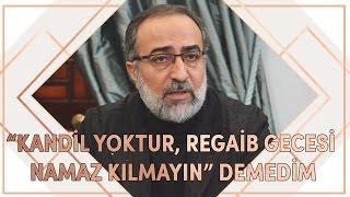 """Ebubekir Sifil: """"Kandil Yoktur, Regaib Gecesi Namaz Kılmayın"""" Demedim!"""