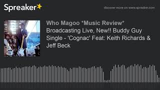 Broadcasting Live New Buddy Guy Single 39 Cognac 39 Feat Keith Richards Jeff Beck Part 3 Of 3