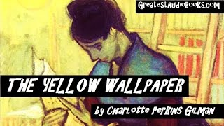 THE YELLOW WALLPAPER by Charlotte Perkins Gilman - FULL AudioBook | GreatestAudioBooks.com