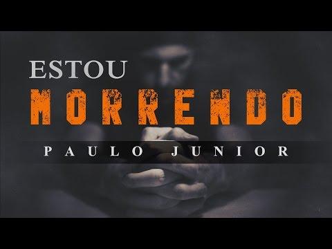 Eu Estou Morrendo - Paulo Junior