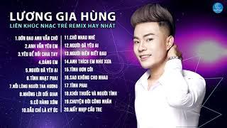 Lương Gia Hùng Remix 2017 - Liên Khúc Nhạc Trẻ Remix Hay Nhất 2017 | Nonstop Việt | Lương Gia Hùng