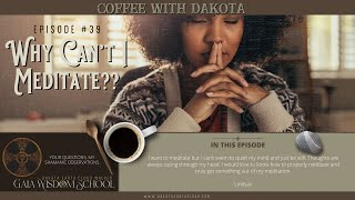 [039] Coffee with Dakota: Why Can't I Meditate!?