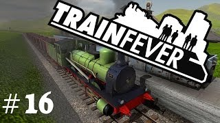 TRAIN FEVER #0016 - Schneller ist nicht immer gut ★Let's Play Train Fever German HD+