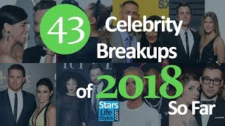 43 Celebrity Breakups Of 2018 So Far | Celebrity Couples