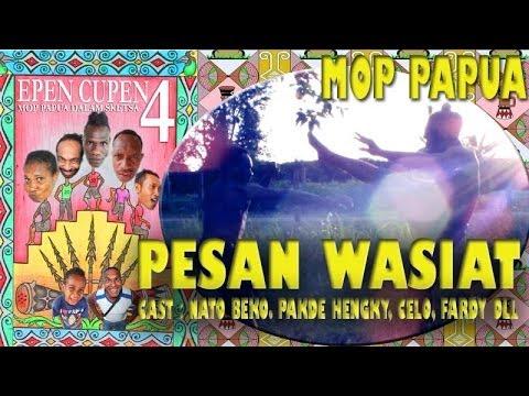 Epen Cupen 4 Mop Papua :pesan Wasiat video