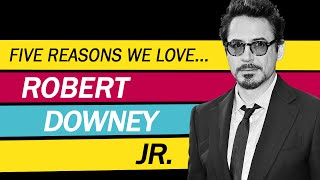 Five Reasons We Love Robert Downey Jr