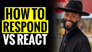 How to RESPOND vs REACTING to negative people