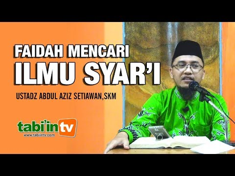 FAIDAH MENCARI ILMU SYAR'I - Ustadz Abdul Aziz Setiawan, SKM