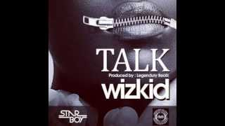 WIZKID - TALK {NEW 2013} (OFFICIAL FULL SONG)