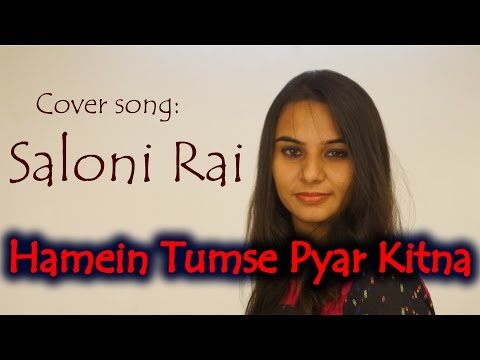 Hamein Tumse Pyar Kitna   Female Cover   Saloni Rai