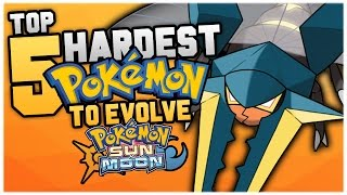 Top 5 HARDEST NEW Pokemon To Evolve In Pokemon Sun And Moon