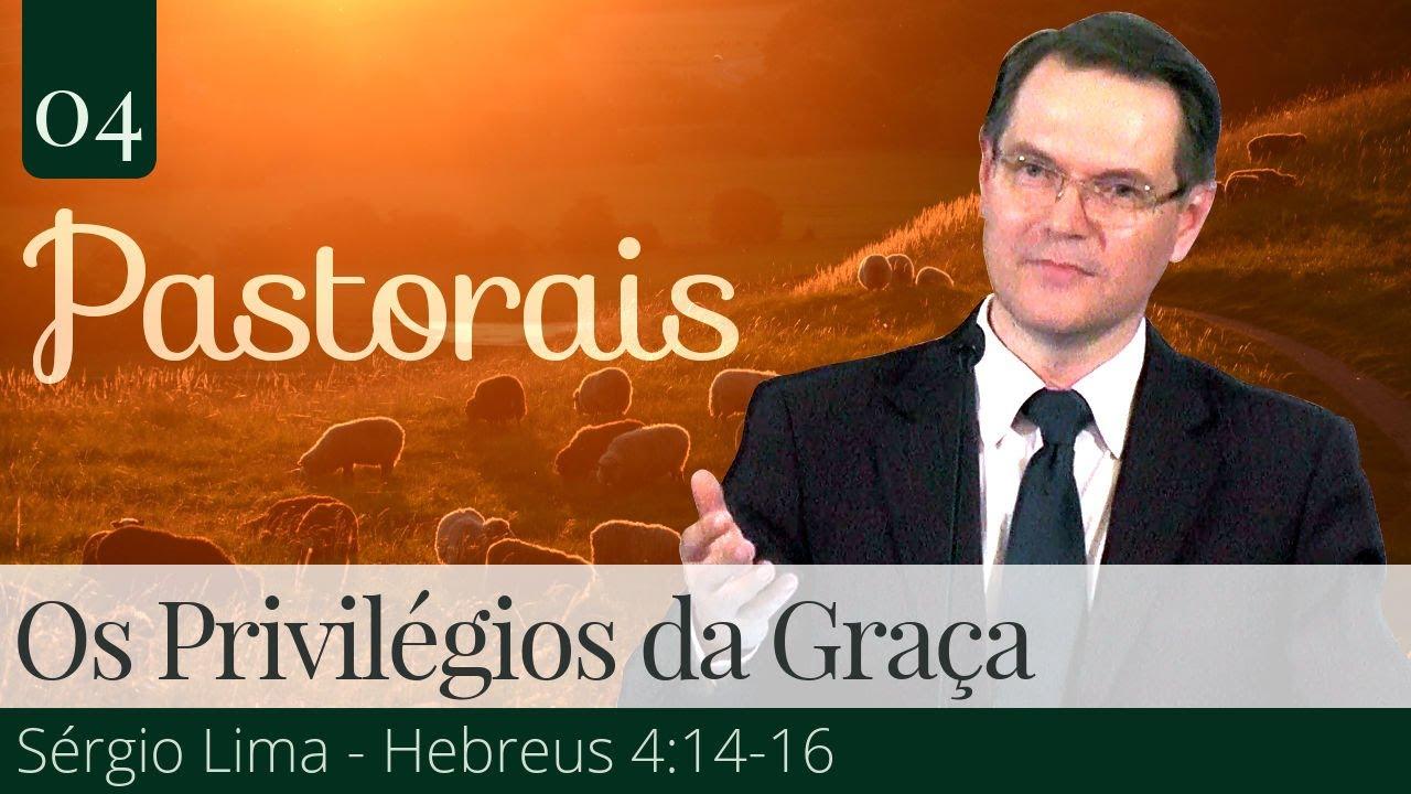 04. Os Privilégios da Graça - Sérgio Lima