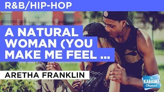 A Natural Woman (You Make Me Feel Like) : Aretha Franklin | Karaoke with Lyrics
