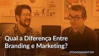 Qual a Diferença Entre Branding e Marketing? - #TOQVSQSSMMTVDP 33