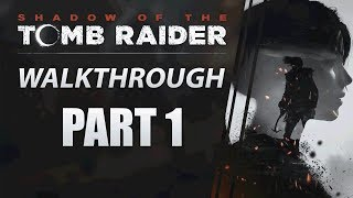"Shadow of The Tomb Raider | PC Walkthrough | Part 1 ""The End of The World"""