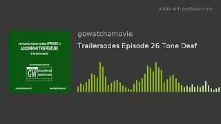 Trailersodes Episode 26 Tone Deaf