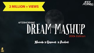 DREAM MASHUP EXTENDED | KHAAB X QISMAT X AADAT| AFTERMORNING