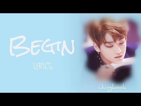 BTS Jungkook - 'Begin' [Han Rom Eng lyrics] [FULL Version]