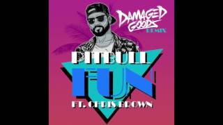 Pitbull feat Chris Brown - Fun (Damaged Goods Remix)