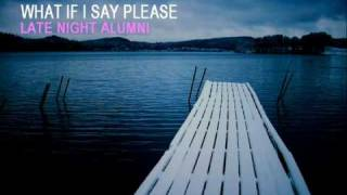 Watch Late Night Alumni What If I Say Please video