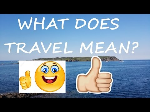 MEANING OF TRAVEL