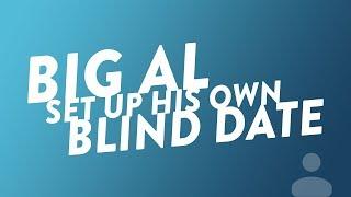 Big Al's Set Up His Own Blind Date