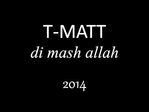 T-matt -di Mash Allah 2014 video