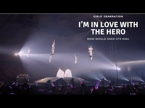 How would SNSD OT5 sing ► I'm in love with the HERO