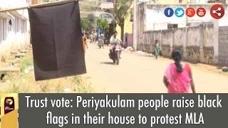 Trust vote: Periyakulam people raise black flags in their house to protest MLA