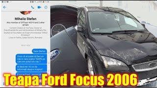 Mega TEAPA de la un samsar cu un Ford Focus din 2006