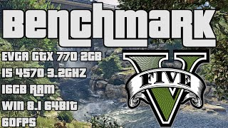 Grand Theft Auto V PC Benchmark   EVGA GTX 770 2GB   (High to Max) Custom Settings   60FPS